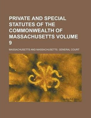 Private and Special Statutes of the Commonwealth of Massachusetts Volume 9