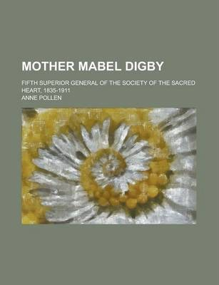 Mother Mabel Digby; Fifth Superior General of the Society of the Sacred Heart, 1835-1911