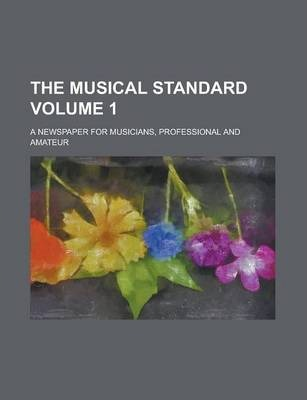 The Musical Standard; A Newspaper for Musicians, Professional and Amateur Volume 1