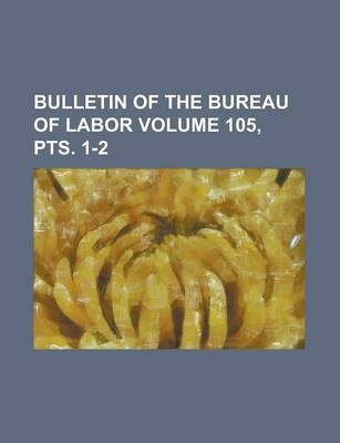 Bulletin of the Bureau of Labor Volume 105, Pts. 1-2