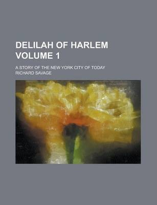 Delilah of Harlem; A Story of the New York City of Today Volume 1