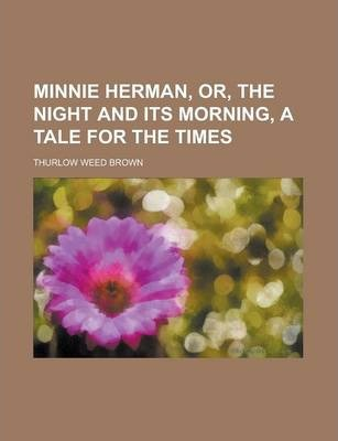 Minnie Herman, Or, the Night and Its Morning, a Tale for the Times