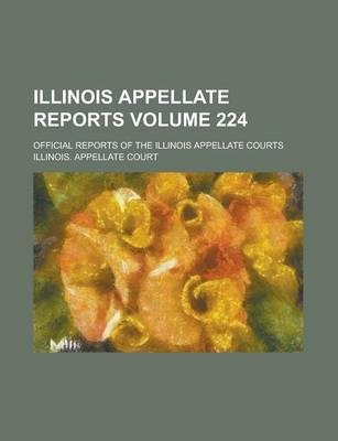 Illinois Appellate Reports; Official Reports of the Illinois Appellate Courts Volume 224
