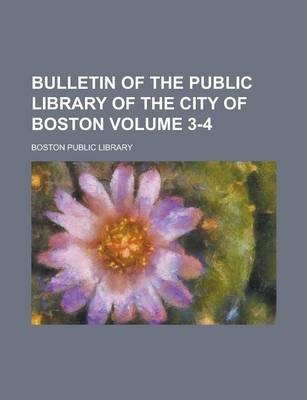 Bulletin of the Public Library of the City of Boston Volume 3-4