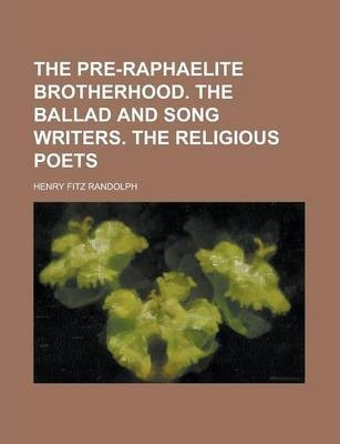 The Pre-Raphaelite Brotherhood. the Ballad and Song Writers. the Religious Poets