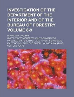 Investigation of the Department of the Interior and of the Bureau of Forestry; In Thirteen Volumes Volume 8-9