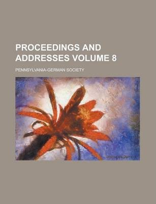 Proceedings and Addresses Volume 8