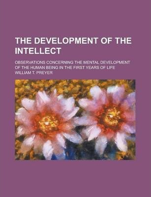 The Development of the Intellect; Observations Concerning the Mental Development of the Human Being in the First Years of Life