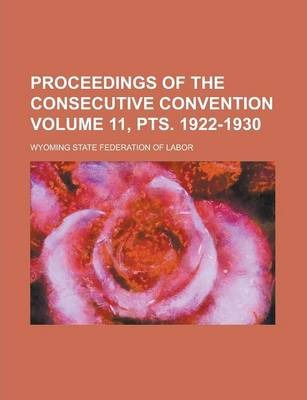 Proceedings of the Consecutive Convention Volume 11, Pts. 1922-1930