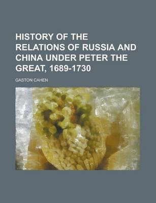 History of the Relations of Russia and China Under Peter the Great, 1689-1730