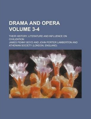 Drama and Opera; Their History, Literature and Influence on Civilization Volume 3-4