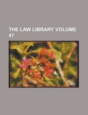The Law Library Volume 47