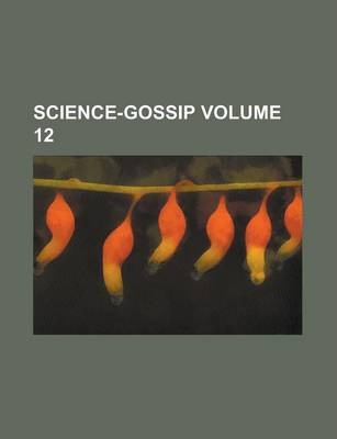Science-Gossip Volume 12