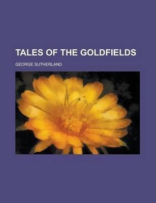 Tales of the Goldfields