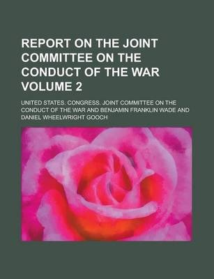 Report on the Joint Committee on the Conduct of the War Volume 2