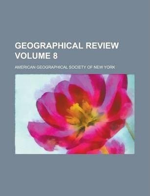 Geographical Review Volume 8