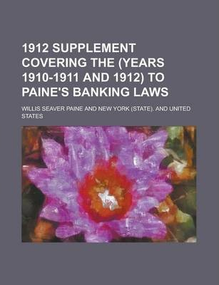 1912 Supplement Covering the (Years 1910-1911 and 1912) to Paine's Banking Laws