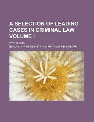 A Selection of Leading Cases in Criminal Law; With Notes Volume 1