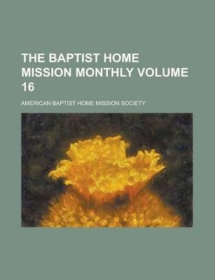 The Baptist Home Mission Monthly Volume 16