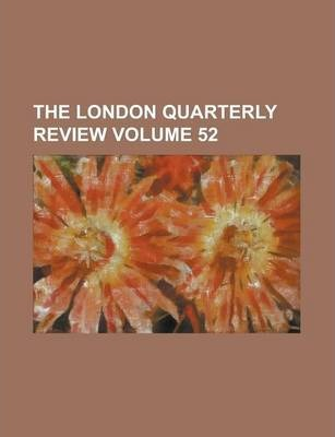 The London Quarterly Review Volume 52