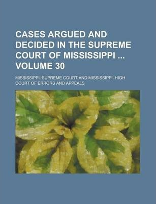 Cases Argued and Decided in the Supreme Court of Mississippi Volume 30