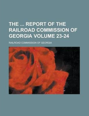The Report of the Railroad Commission of Georgia Volume 23-24
