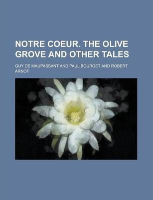 Notre Coeur. the Olive Grove and Other Tales