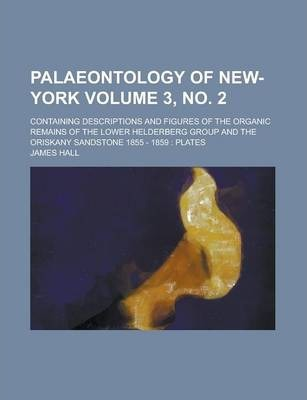 Palaeontology of New-York; Containing Descriptions and Figures of the Organic Remains of the Lower Helderberg Group and the Oriskany Sandstone 1855 - 1859