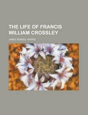 The Life of Francis William Crossley