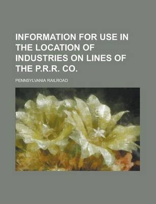Information for Use in the Location of Industries on Lines of the P.R.R. Co
