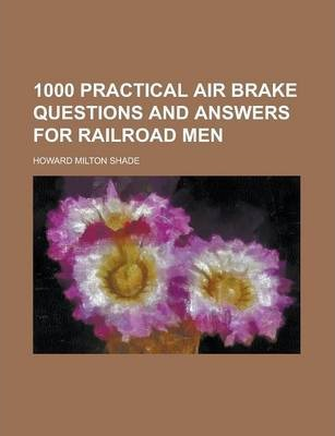 1000 Practical Air Brake Questions and Answers for Railroad Men
