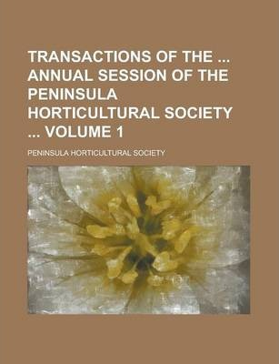 Transactions of the Annual Session of the Peninsula Horticultural Society Volume 1