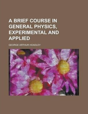 A Brief Course in General Physics, Experimental and Applied