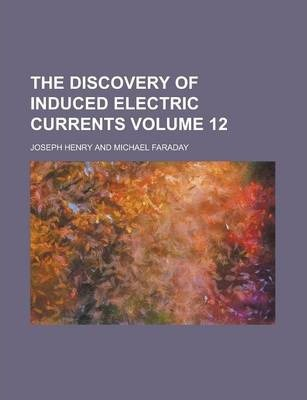 The Discovery of Induced Electric Currents Volume 12