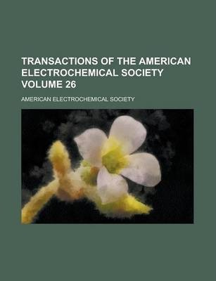 Transactions of the American Electrochemical Society Volume 26