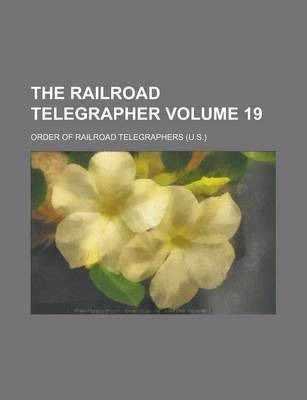 The Railroad Telegrapher Volume 19