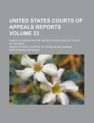 United States Courts of Appeals Reports; Cases Adjudged in the United States Circuit Court of Appeals Volume 23