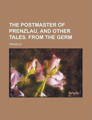 The Postmaster of Prenzlau, and Other Tales. from the Germ