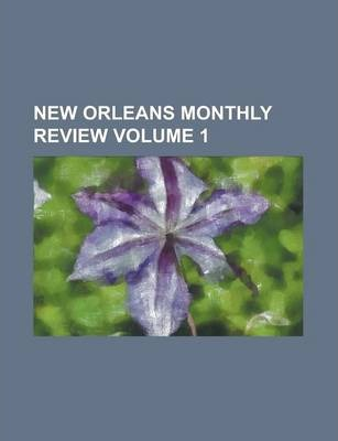 New Orleans Monthly Review Volume 1