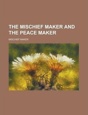 The Mischief Maker and the Peace Maker