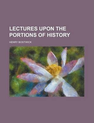 Lectures Upon the Portions of History