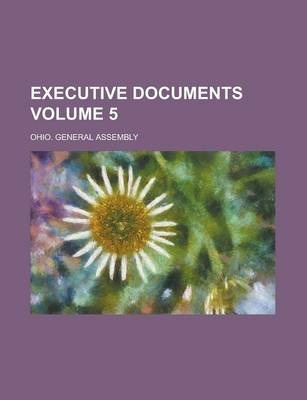 Executive Documents Volume 5