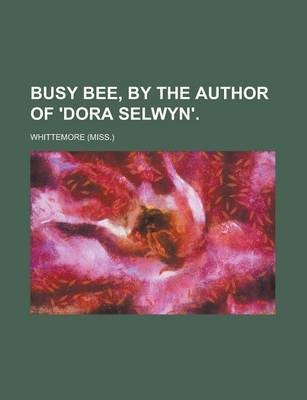 Busy Bee, by the Author of 'Dora Selwyn'
