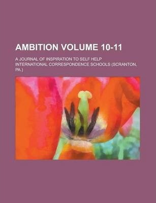Ambition; A Journal of Inspiration to Self Help Volume 10-11