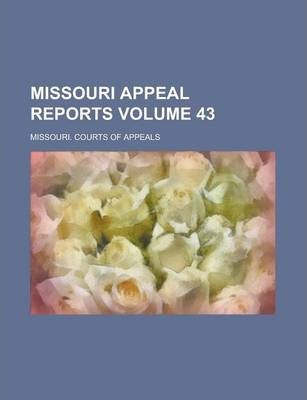 Missouri Appeal Reports Volume 43
