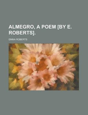 Almegro, a Poem [By E. Roberts]