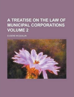 A Treatise on the Law of Municipal Corporations Volume 2