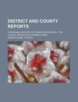 District and County Reports; Containing Reports of Cases Decided in All the Judicial Districts of Pennsylvania