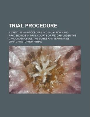 Trial Procedure; A Treatise on Procedure in Civil Actions and Proceedings in Trial Courts of Record Under the Civil Codes of All the States and Territories