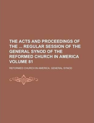 The Acts and Proceedings of the Regular Session of the General Synod of the Reformed Church in America Volume 81